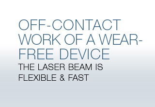 Off-contact work of a wear-free device - The laser beam is flexible & fast