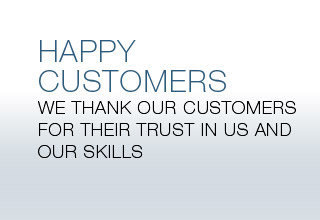HAPPY CUSTOMERS - We thank our customers for their trust in us and our skills
