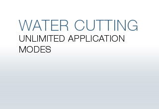 WATER CUTTING - Unlimited application modes